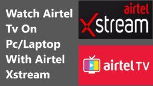 airtel xstream app for pc windows 10,8,7 & MAC Free laptop