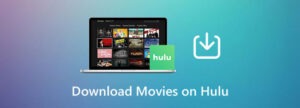 can you download hulu shows on laptop windows 10,8,7 & MAC 2021